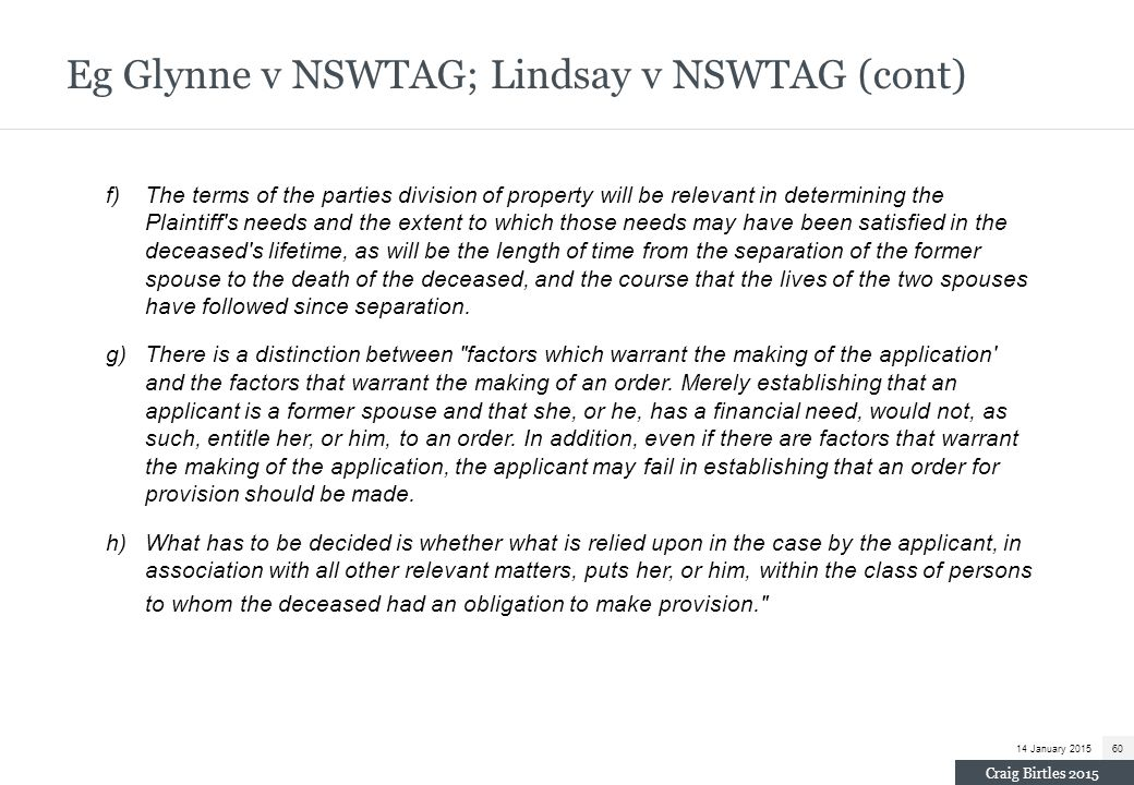 Eg Glynne v NSWTAG; Lindsay v NSWTAG (cont) f)The terms of the parties division of property will be relevant in determining the Plaintiff's needs and
