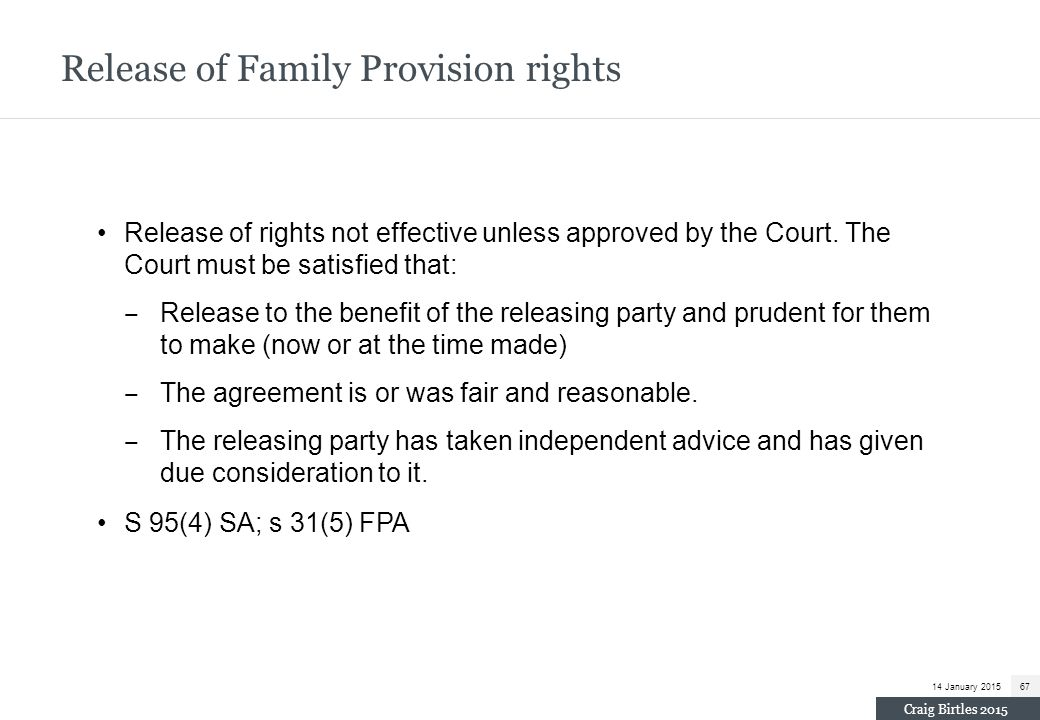 Release of Family Provision rights Release of rights not effective unless approved by the Court. The Court must be satisfied that: ‒ Release to the be