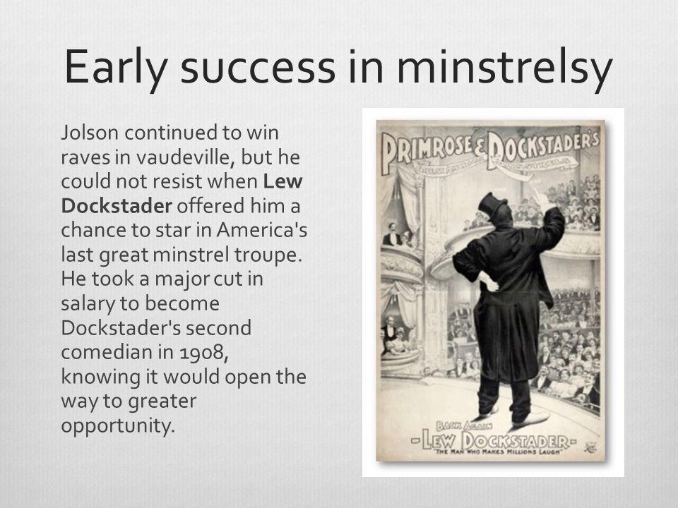 Early success in vaudeville Audiences adored Jolson s antics.