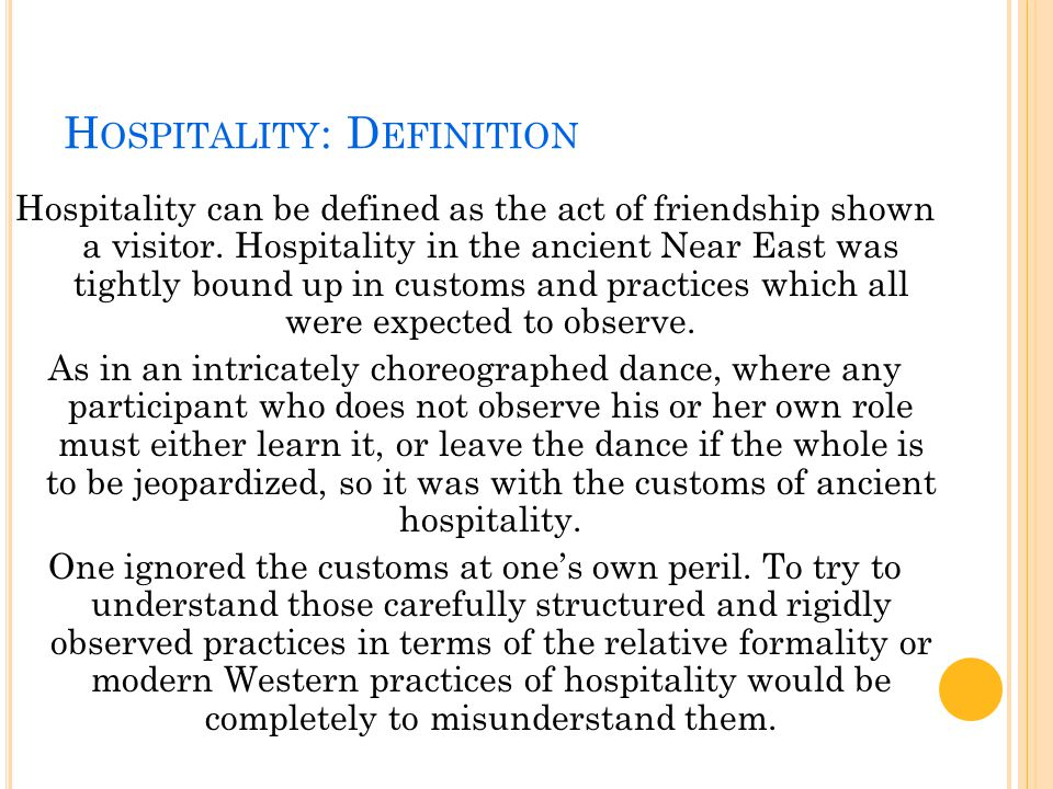 H OSPITALITY : S TAGES In the ancient Near East, hospitality was the process of receiving outsiders and changing them from strangers to guests.