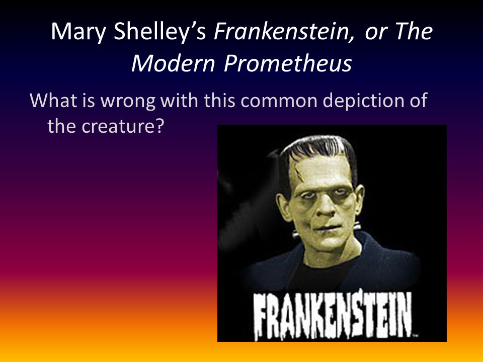 Mary Shelley's Frankenstein, or The Modern Prometheus What is wrong with this common depiction of the creature