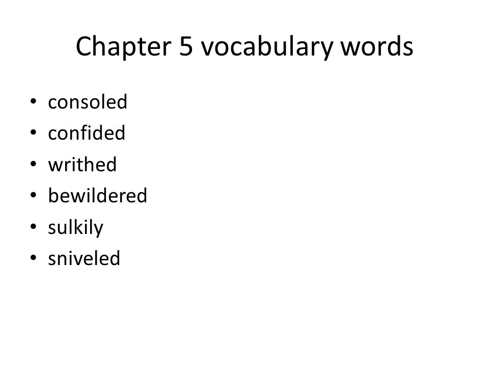 Chapter 5 vocabulary words consoled confided writhed bewildered sulkily sniveled