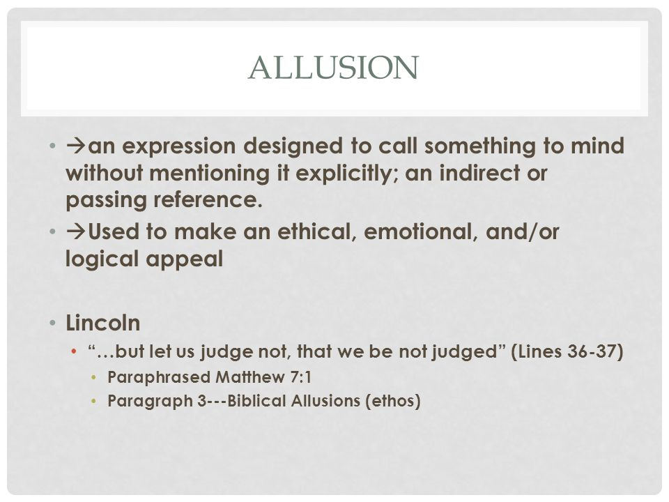 ALLUSION  an expression designed to call something to mind without mentioning it explicitly; an indirect or passing reference.