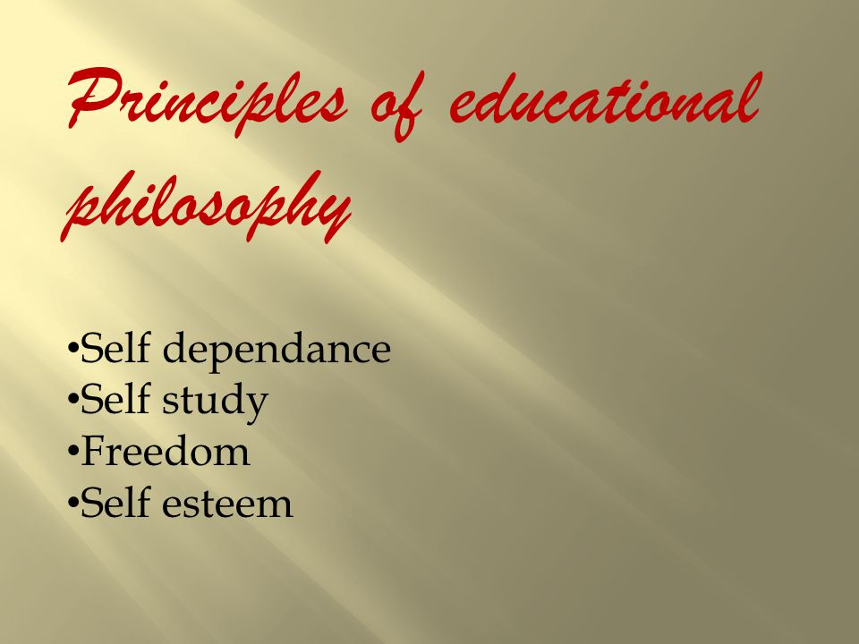 Principles of educational philosophy Self dependance Self study Freedom Self esteem