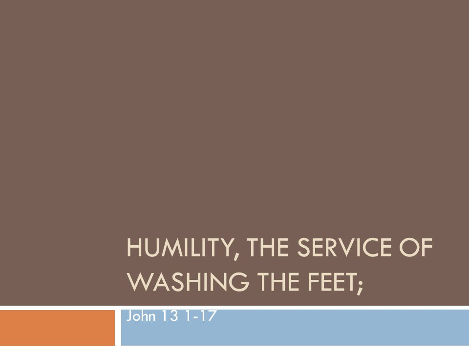 HUMILITY, THE SERVICE OF WASHING THE FEET; John 13 1-17