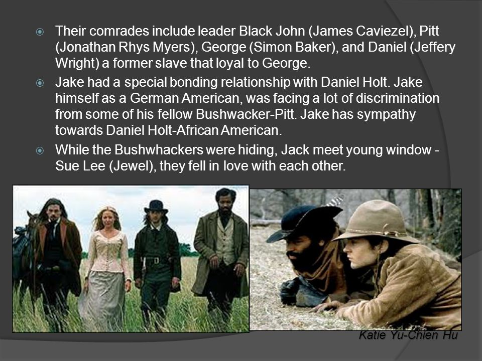  Their comrades include leader Black John (James Caviezel), Pitt (Jonathan Rhys Myers), George (Simon Baker), and Daniel (Jeffery Wright) a former slave that loyal to George.