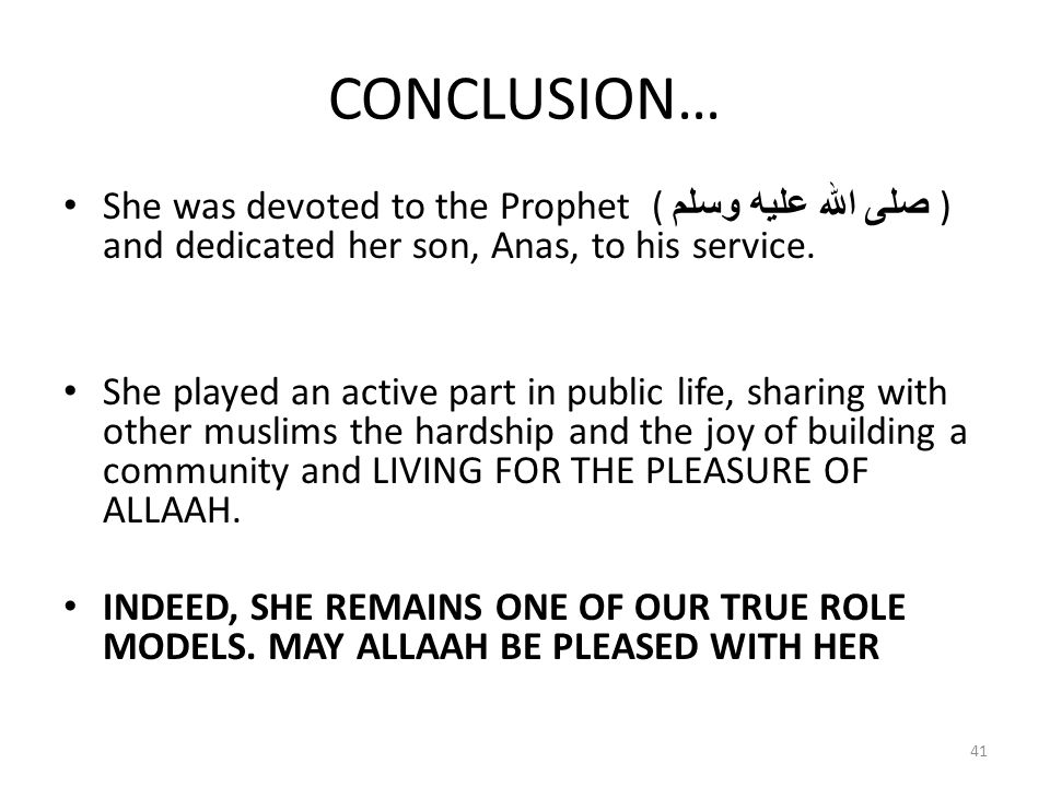CONCLUSION… She was devoted to the Prophet ( صلى الله عليه وسلم ) and dedicated her son, Anas, to his service.