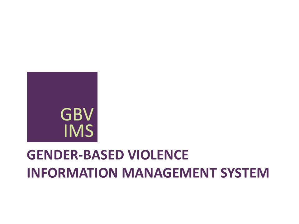 GBVIMS OVERVIEW The GBVIMS was created by UNHCR, IRC and UNFPA The GBVIMS global initiative is now governed by a Steering Committee that includes UNFPA, IRC, UNHCR, UNICEF and WHO IRC plays the role of 'NGO Liaison' on part of the Steering Committee