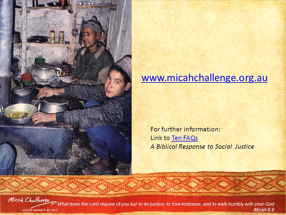 For further information: Link to Ten FAQsTen FAQs A Biblical Response to Social Justice www.micahchallenge.org.au