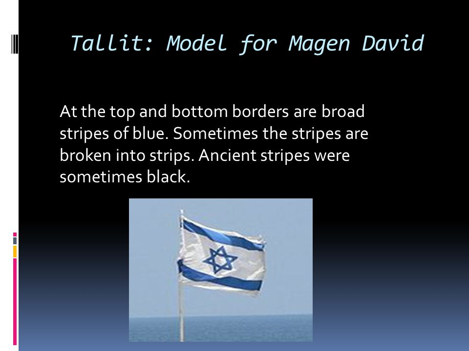 Tallit: Model for Magen David At the top and bottom borders are broad stripes of blue. Sometimes the stripes are broken into strips. Ancient stripes w
