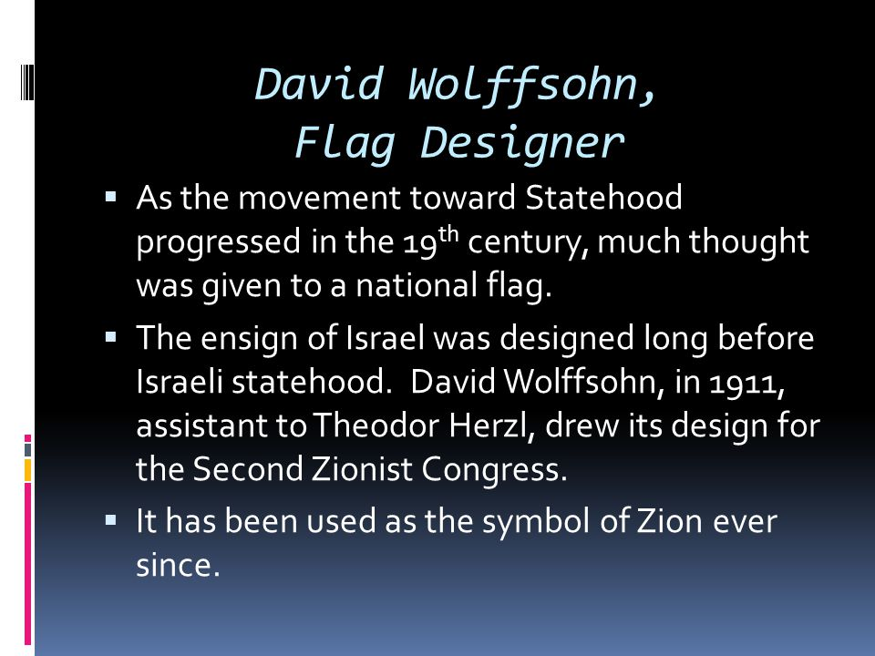David Wolffsohn, Flag Designer  As the movement toward Statehood progressed in the 19 th century, much thought was given to a national flag.  The en