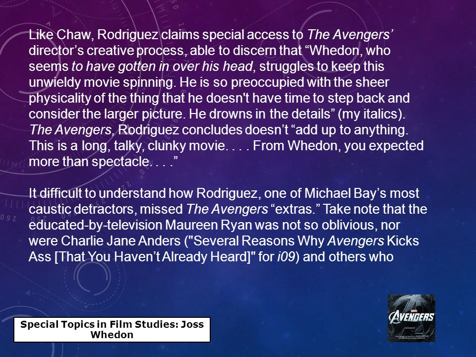Special Topics in Film Studies: Joss Whedon Like Chaw, Rodriguez claims special access to The Avengers' director's creative process, able to discern that Whedon, who seems to have gotten in over his head, struggles to keep this unwieldy movie spinning.