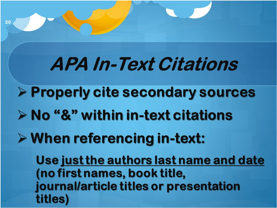 """APA In-Text Citations  Properly cite secondary sources  No """"&"""" within in-text citations  When referencing in-text: Use just the authors last name a"""