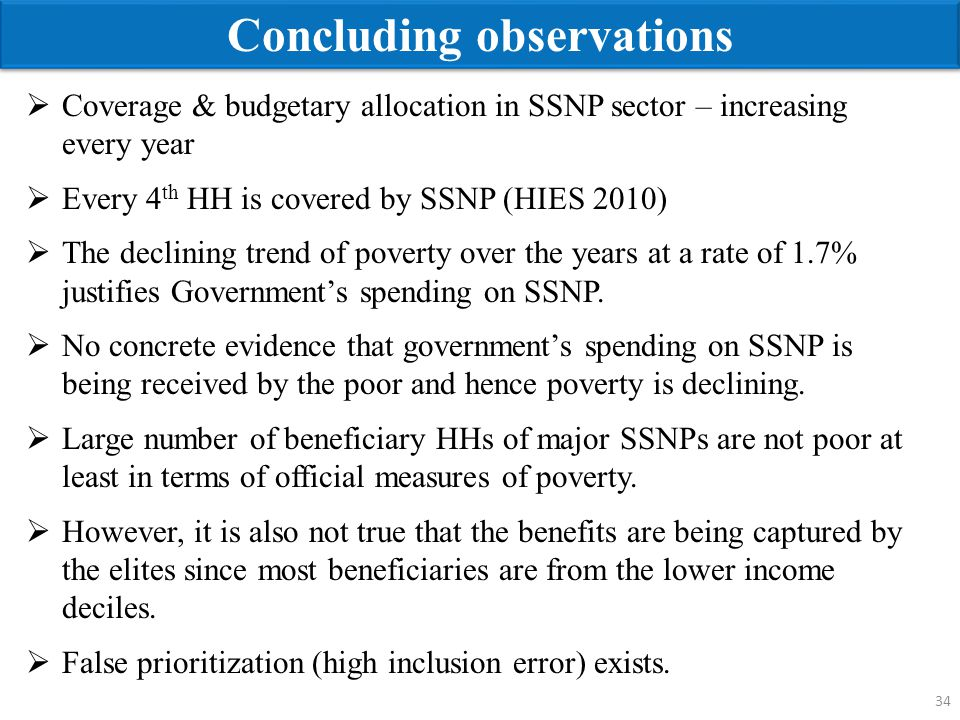 34 Concluding observations  Coverage & budgetary allocation in SSNP sector – increasing every year  Every 4 th HH is covered by SSNP (HIES 2010)  T