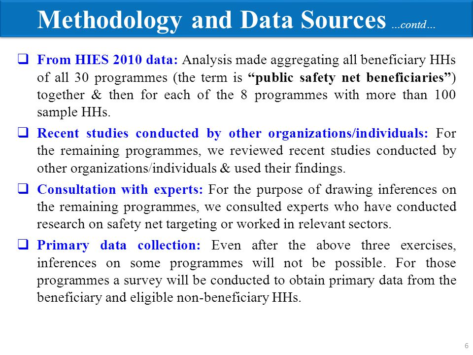 "Methodology and Data Sources …contd… 6  From HIES 2010 data: Analysis made aggregating all beneficiary HHs of all 30 programmes (the term is ""public"