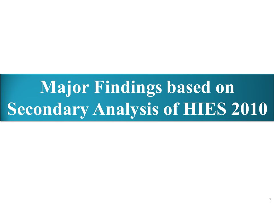 7 Major Findings based on Secondary Analysis of HIES 2010