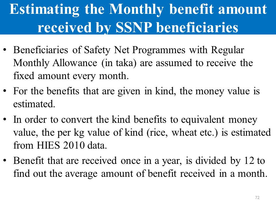 Estimating the Monthly benefit amount received by SSNP beneficiaries Beneficiaries of Safety Net Programmes with Regular Monthly Allowance (in taka) a
