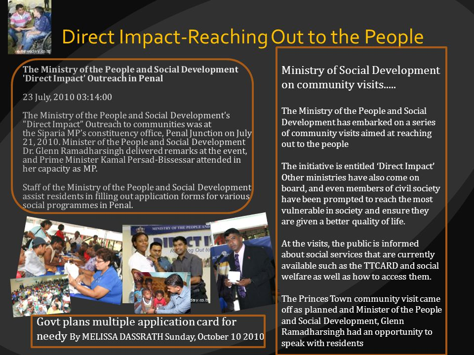 Direct Impact-Reaching Out to the People Ministry of Social Development on community visits..... The Ministry of the People and Social Development has