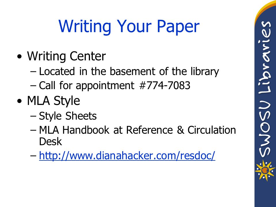 Writing Your Paper Writing Center –Located in the basement of the library –Call for appointment #774-7083 MLA Style –Style Sheets –MLA Handbook at Ref