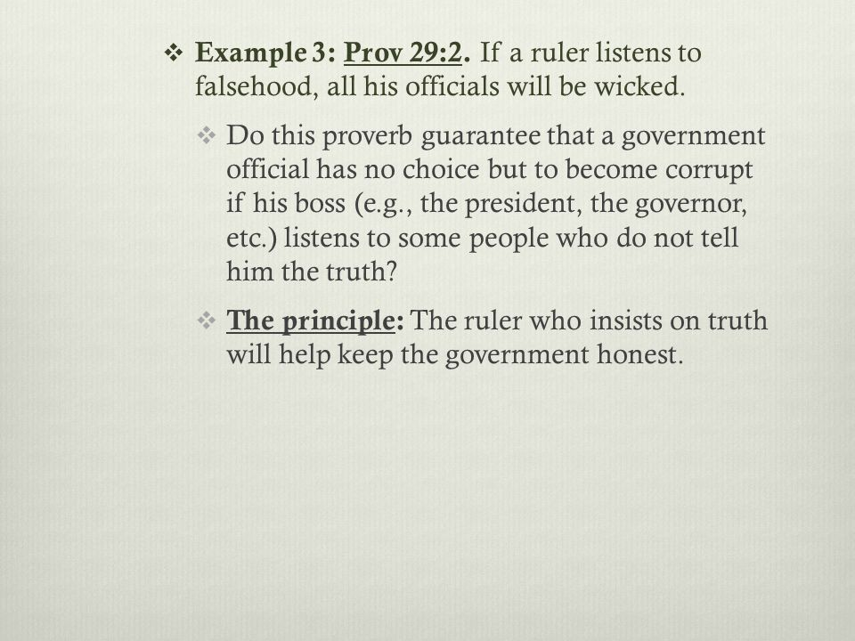  Example 3: Prov 29:2. If a ruler listens to falsehood, all his officials will be wicked.