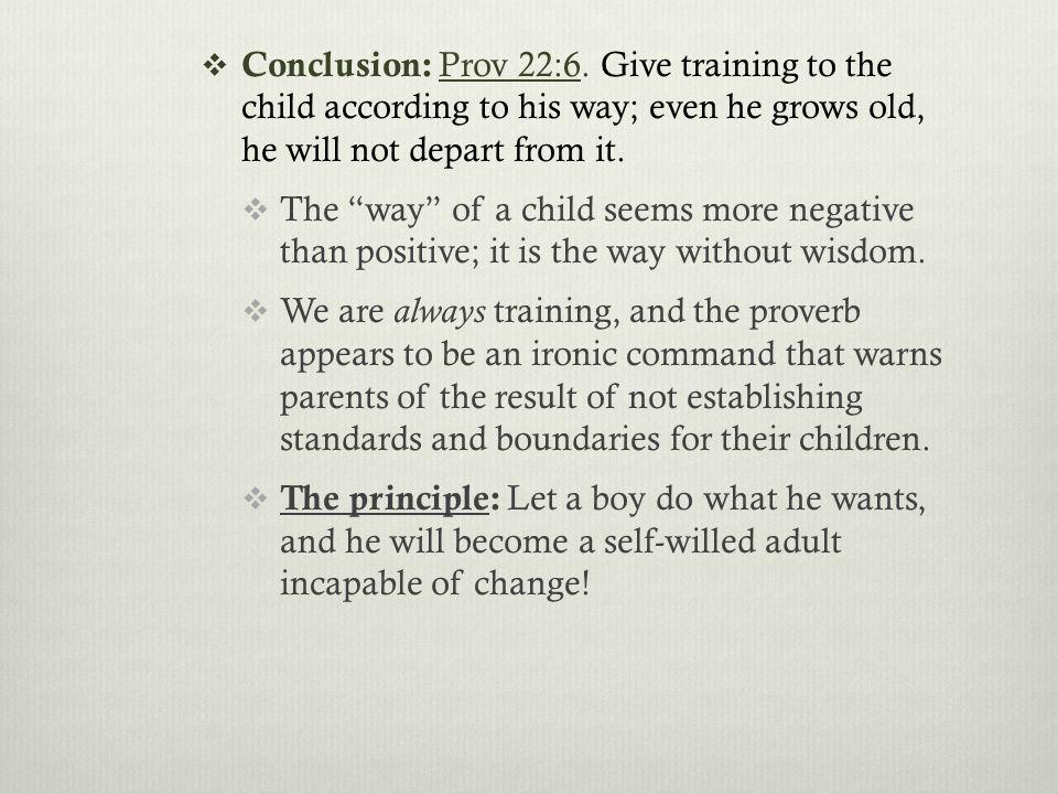  Conclusion: Prov 22:6.