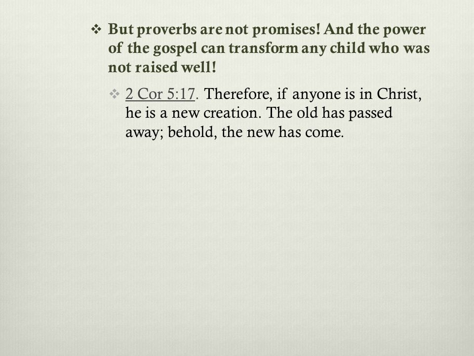  But proverbs are not promises.