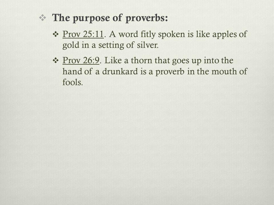  The purpose of proverbs:  Prov 25:11.