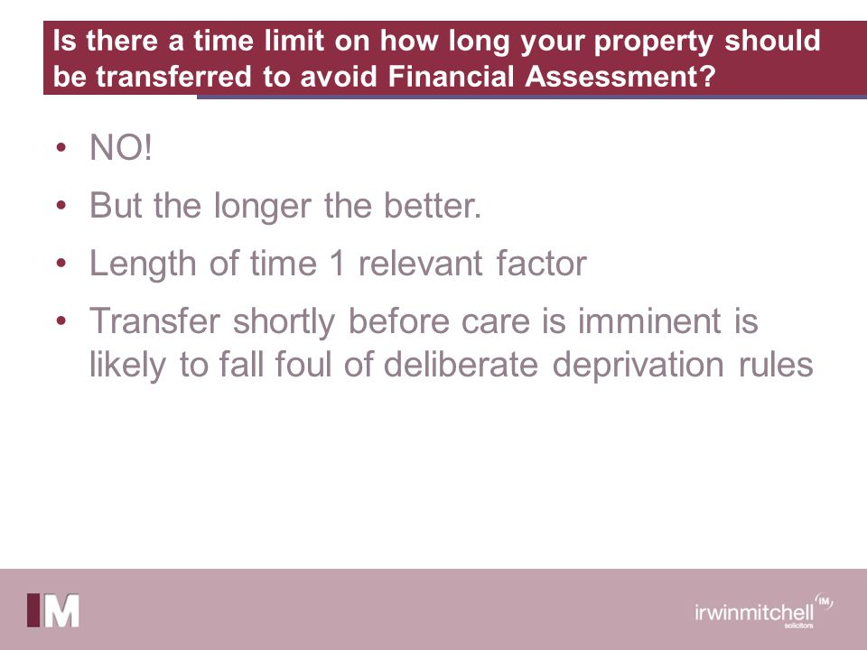 Is there a time limit on how long your property should be transferred to avoid Financial Assessment.