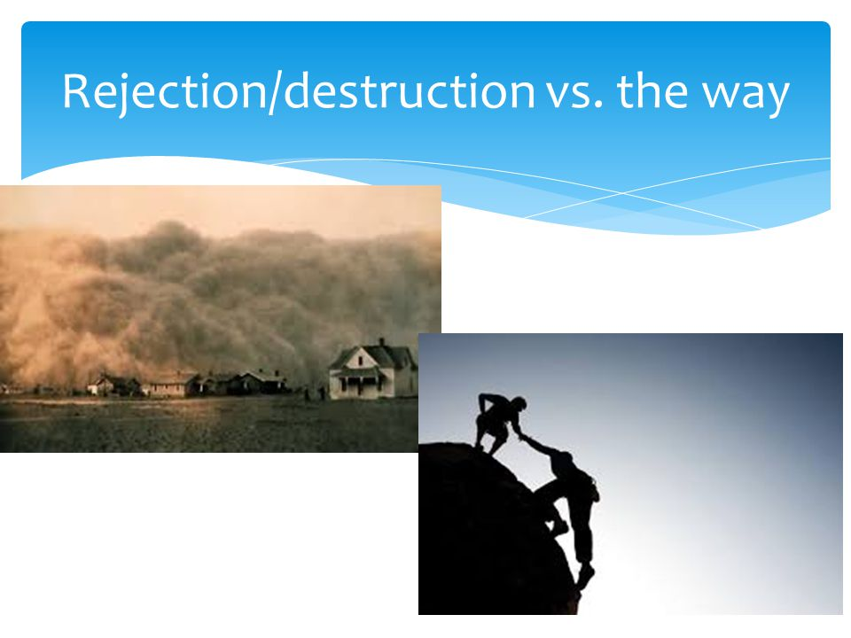 Rejection/destruction vs. the way