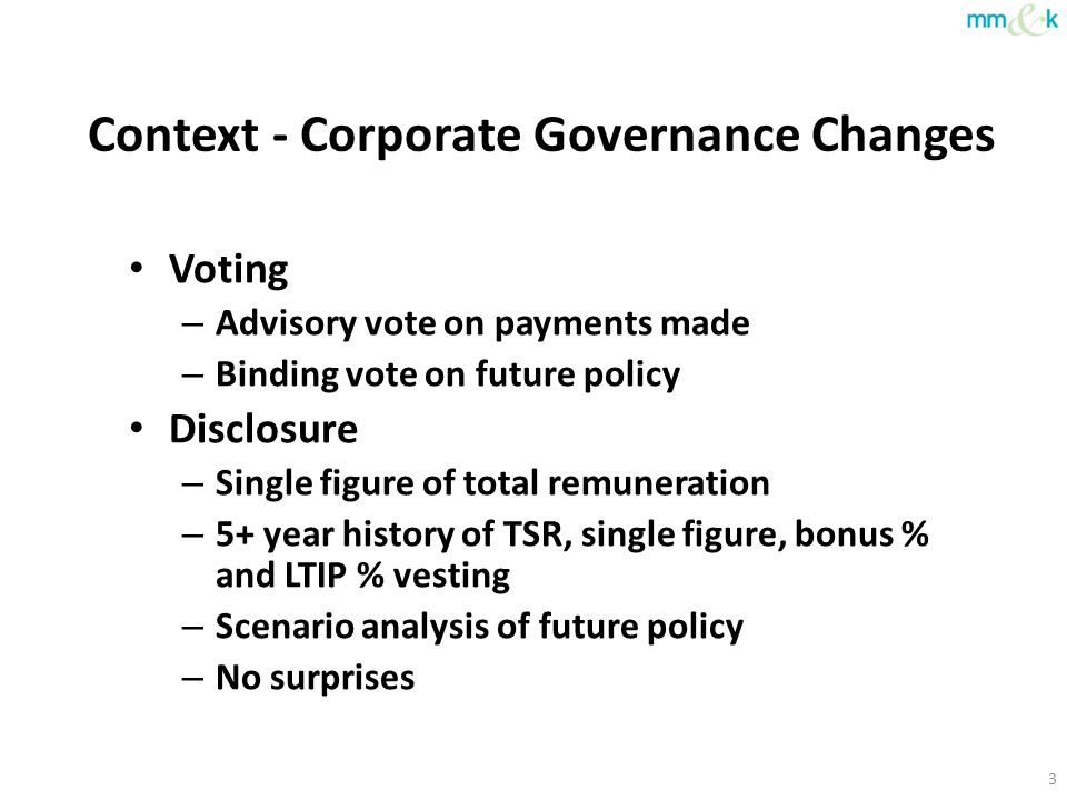 Context - Corporate Governance Changes Voting – Advisory vote on payments made – Binding vote on future policy Disclosure – Single figure of total rem