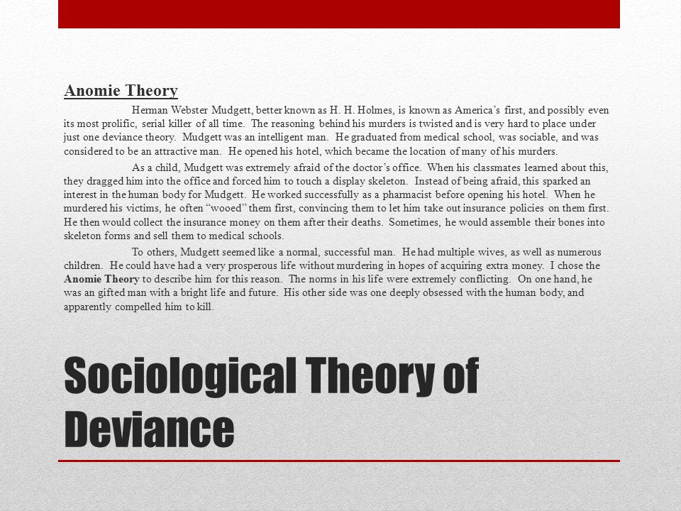 Sociological Theory of Deviance Anomie Theory Herman Webster Mudgett, better known as H.