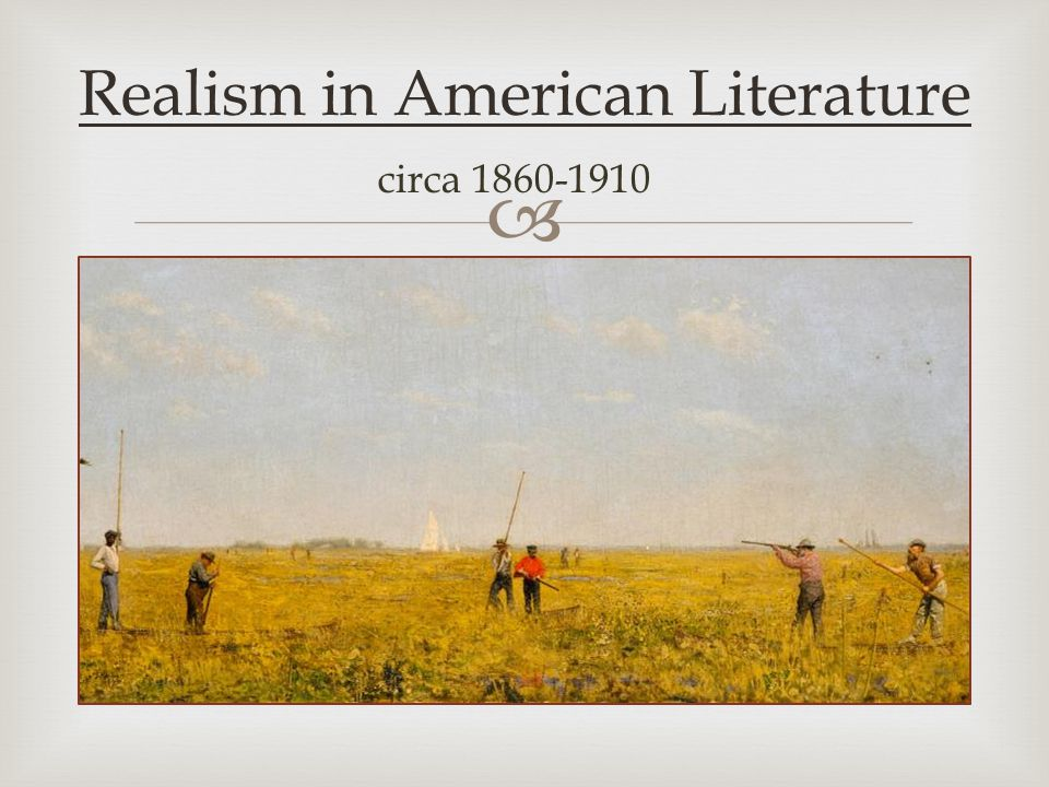  Realism in American Literature circa 1860-1910
