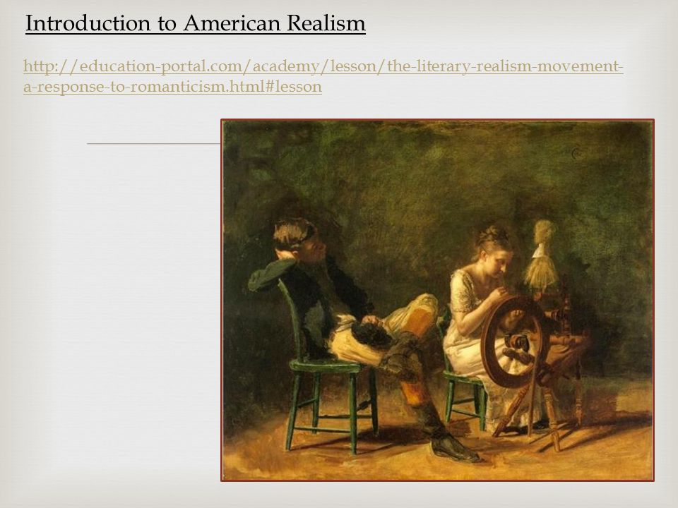  Introduction to American Realism http://education-portal.com/academy/lesson/the-literary-realism-movement- a-response-to-romanticism.html#lesson