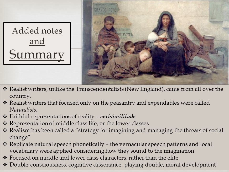 Added notes and Summary  Realist writers, unlike the Transcendentalists (New England), came from all over the country.