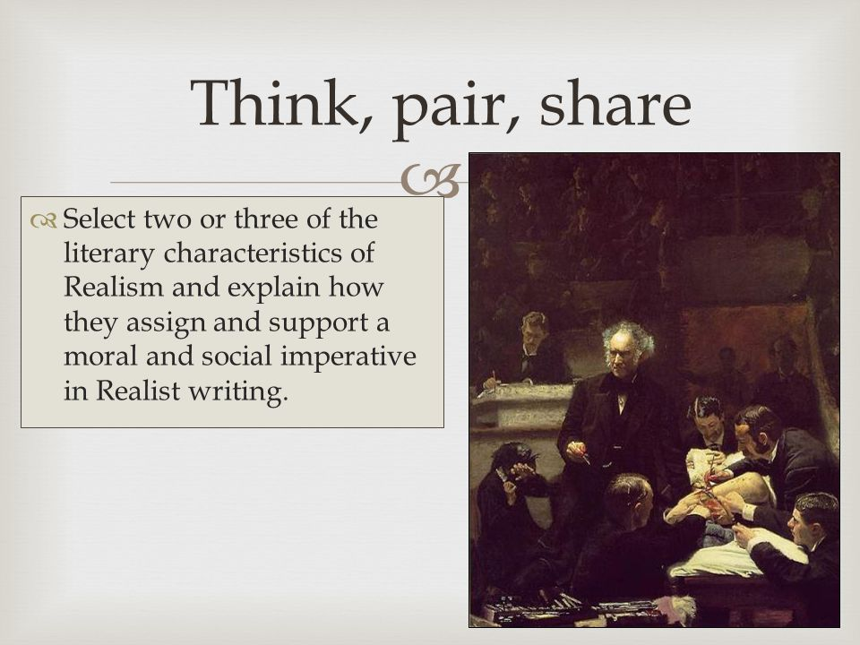   Select two or three of the literary characteristics of Realism and explain how they assign and support a moral and social imperative in Realist writing.