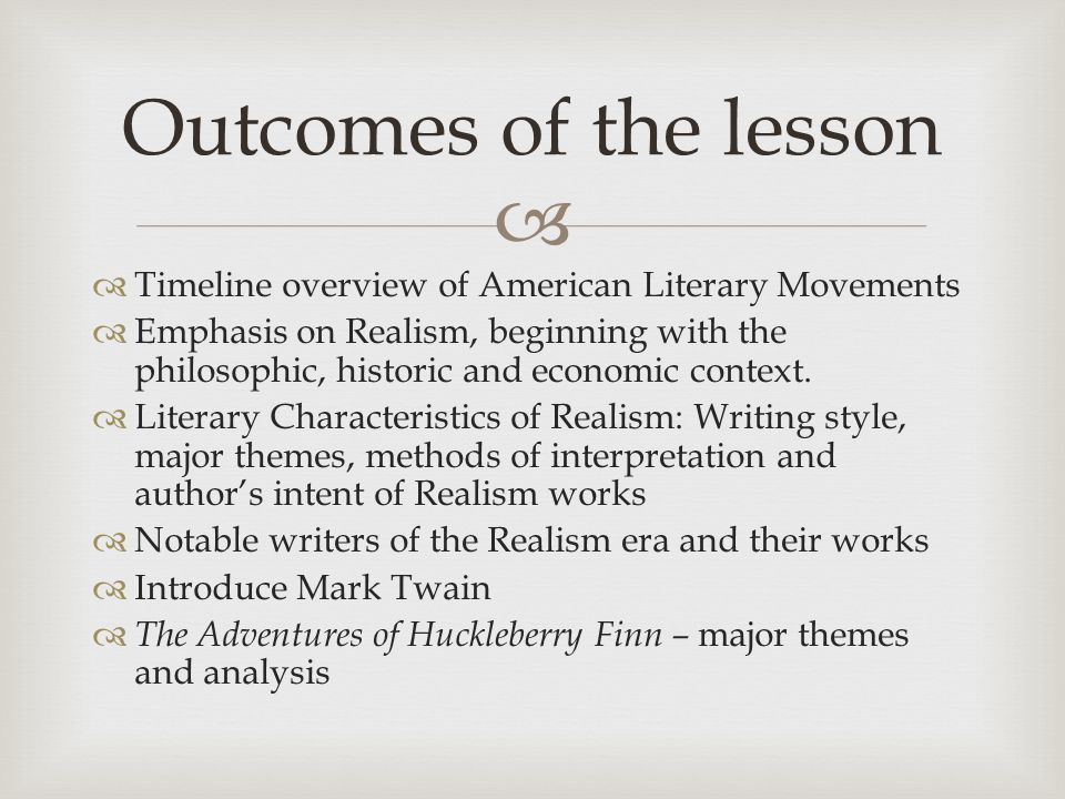   Timeline overview of American Literary Movements  Emphasis on Realism, beginning with the philosophic, historic and economic context.