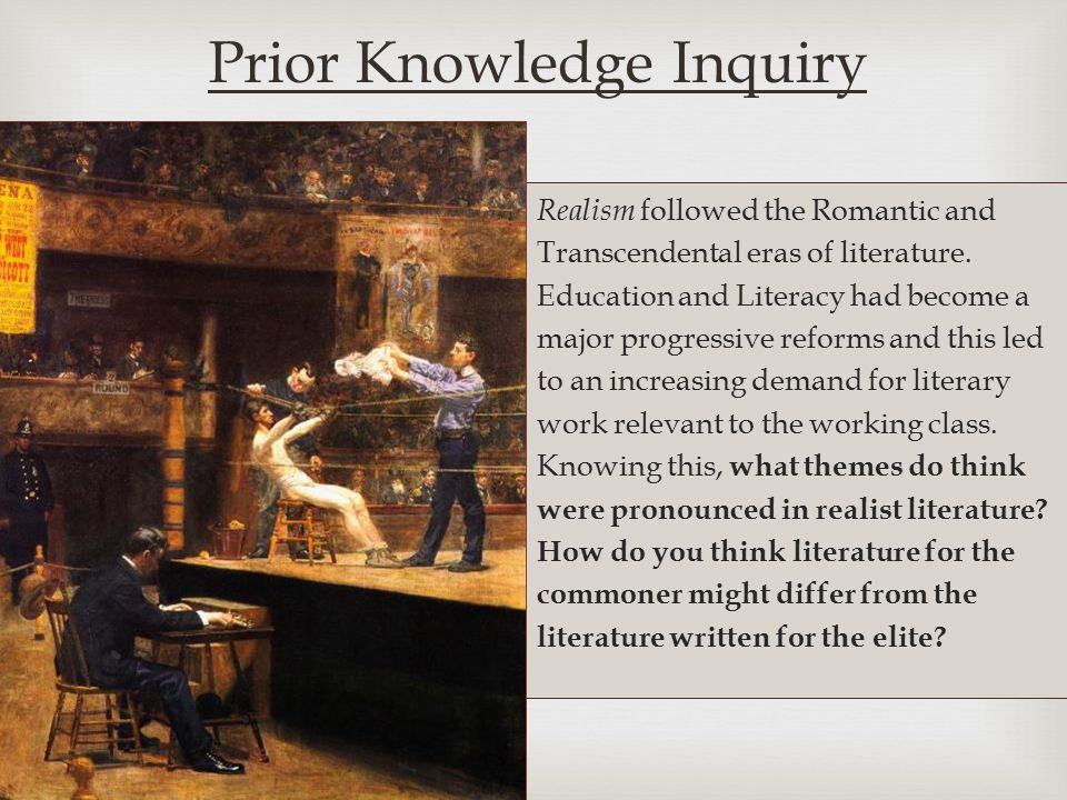  Prior Knowledge Inquiry Realism followed the Romantic and Transcendental eras of literature.