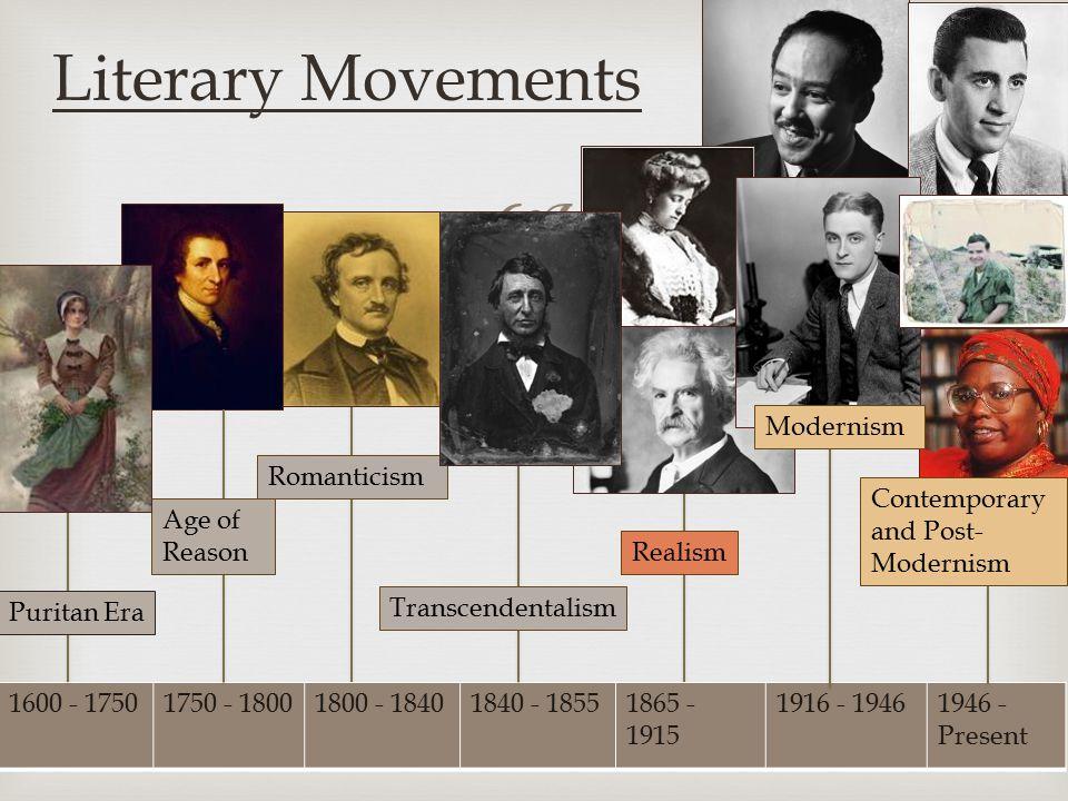  1600 - 17501750 - 18001800 - 18401840 - 18551865 - 1915 1916 - 19461946 - Present Literary Movements Puritan Era Age of Reason Romanticism Transcendentalism Realism Contemporary and Post- Modernism Modernism