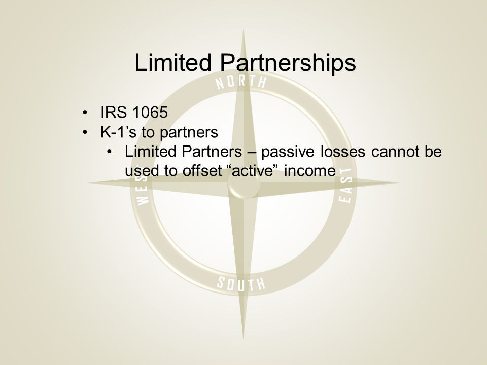 Limited Partnerships IRS 1065 K-1's to partners Limited Partners – passive losses cannot be used to offset active income