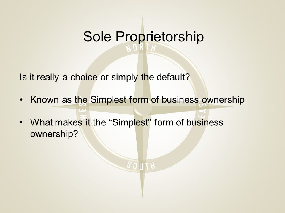Sole Proprietorship Is it really a choice or simply the default.
