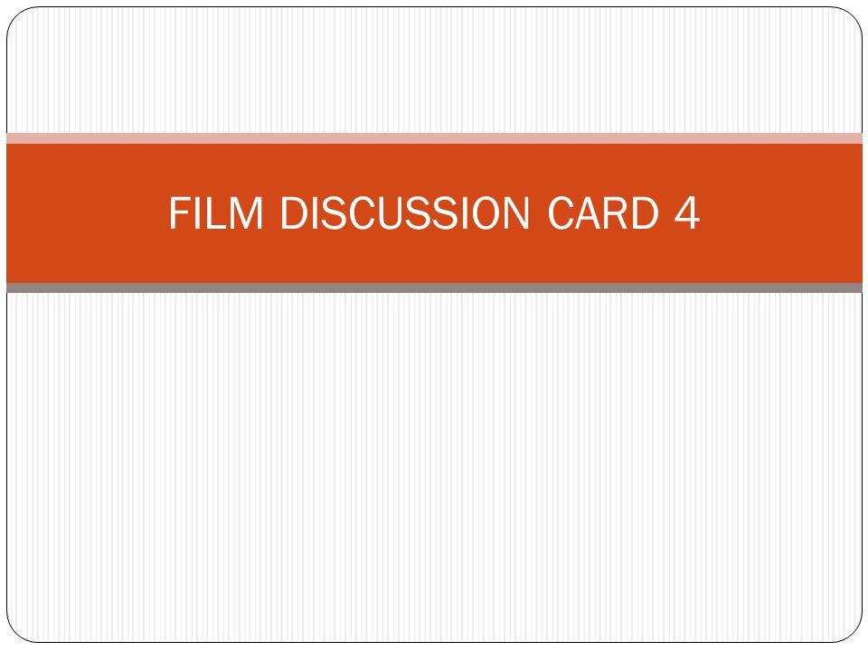 FILM DISCUSSION CARD 4