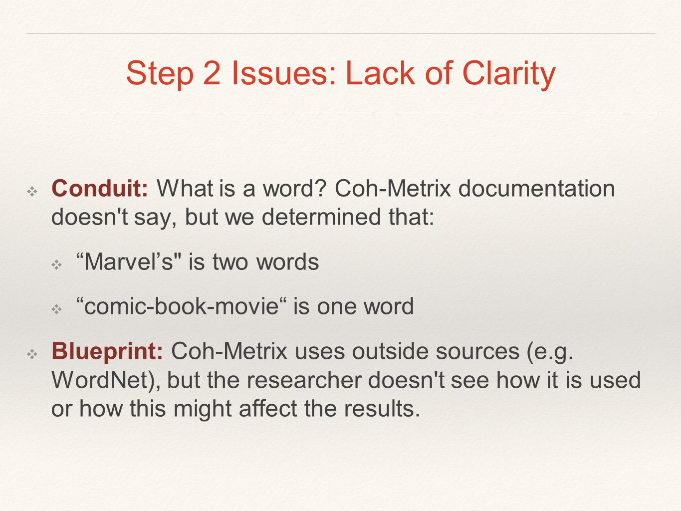 "Step 2 Issues: Lack of Clarity ❖ Conduit: What is a word? Coh-Metrix documentation doesn't say, but we determined that: ❖ ""Marvel's"