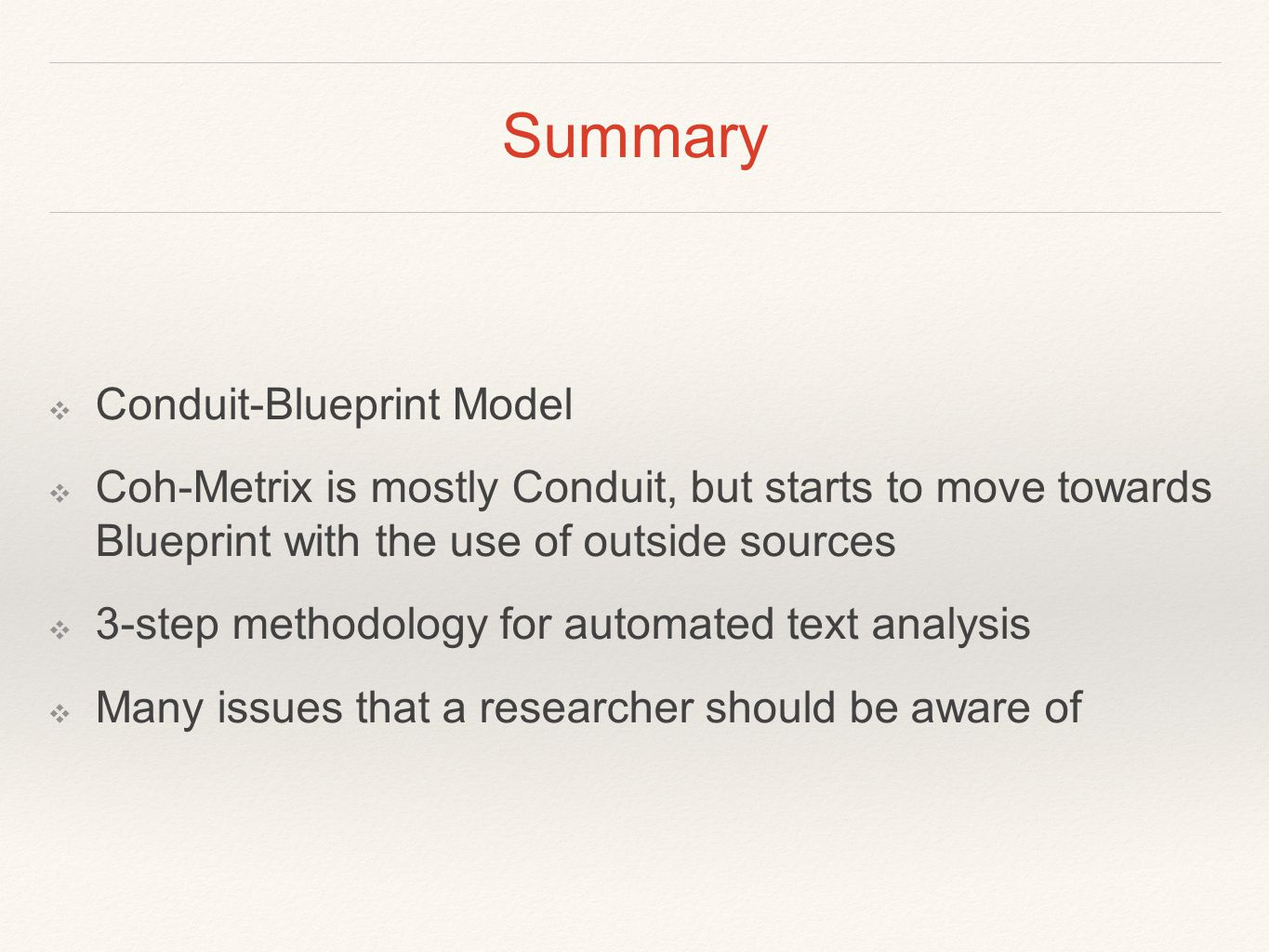Summary ❖ Conduit-Blueprint Model ❖ Coh-Metrix is mostly Conduit, but starts to move towards Blueprint with the use of outside sources ❖ 3-step method