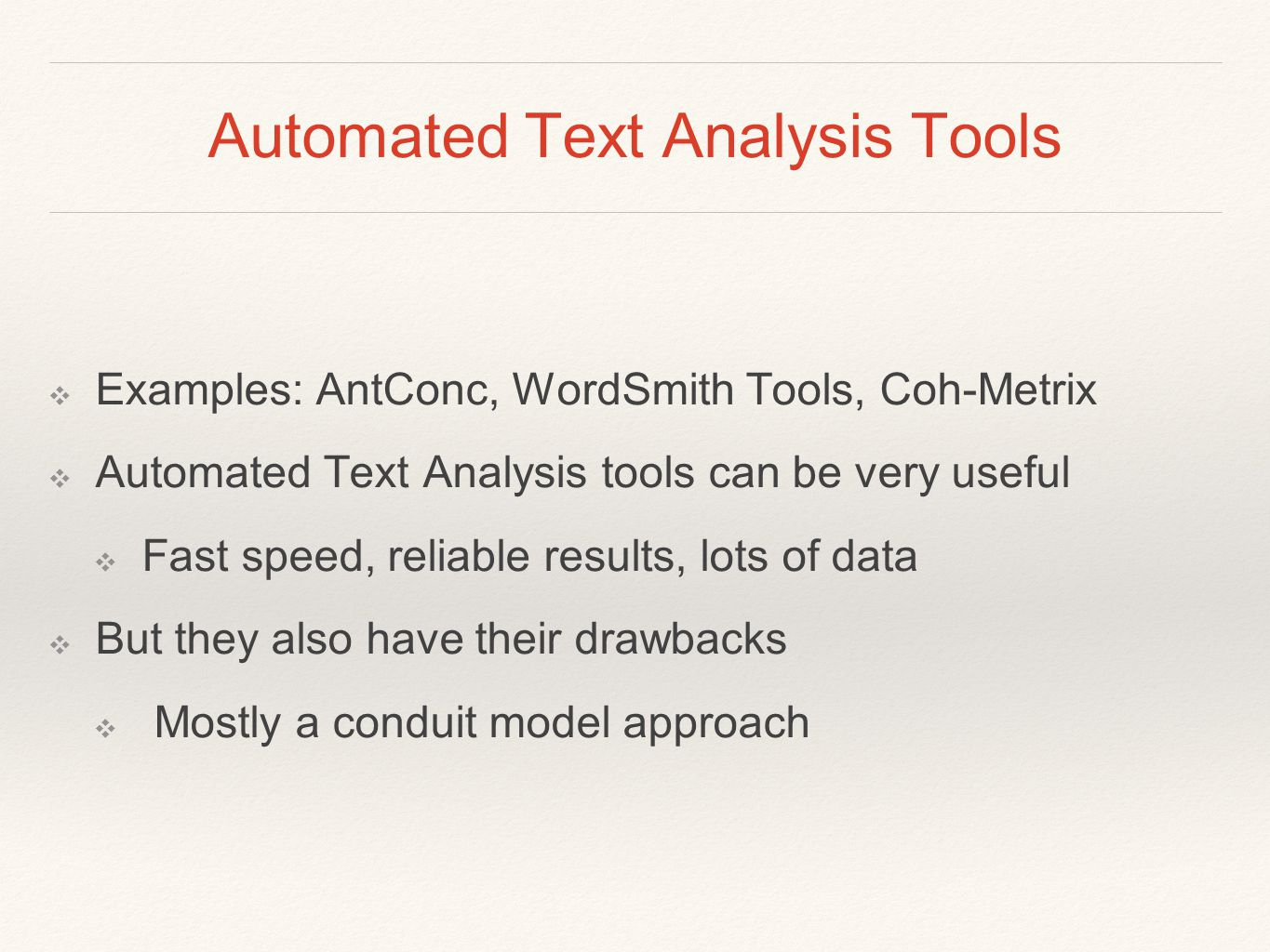 Automated Text Analysis Tools ❖ Examples: AntConc, WordSmith Tools, Coh-Metrix ❖ Automated Text Analysis tools can be very useful ❖ Fast speed, reliab