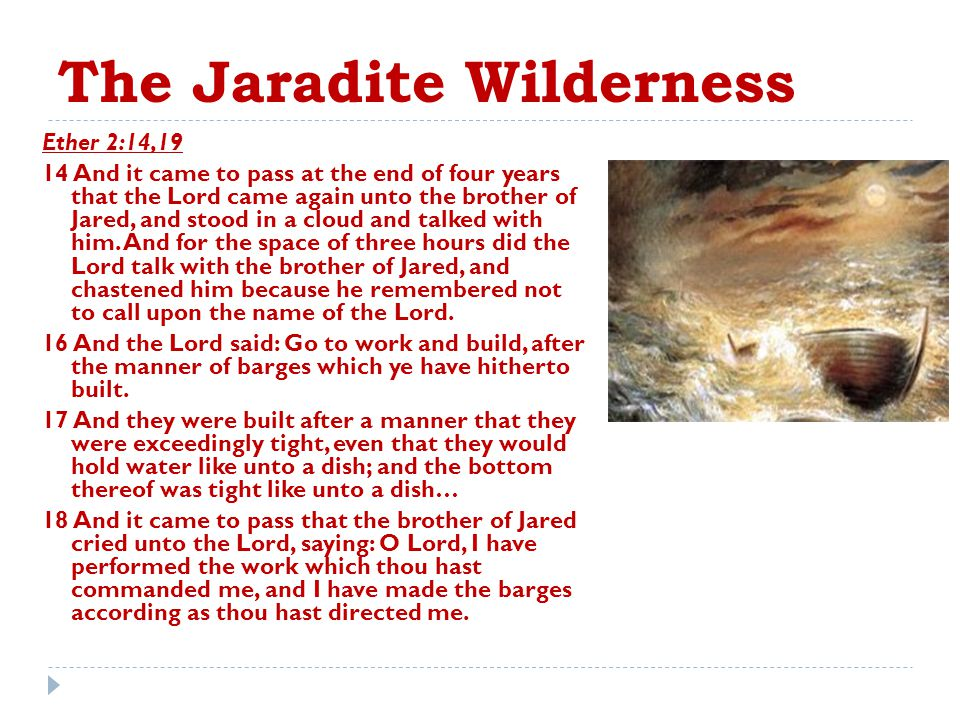 The Jaradite Wilderness Ether 2:14,19 14 And it came to pass at the end of four years that the Lord came again unto the brother of Jared, and stood in a cloud and talked with him.