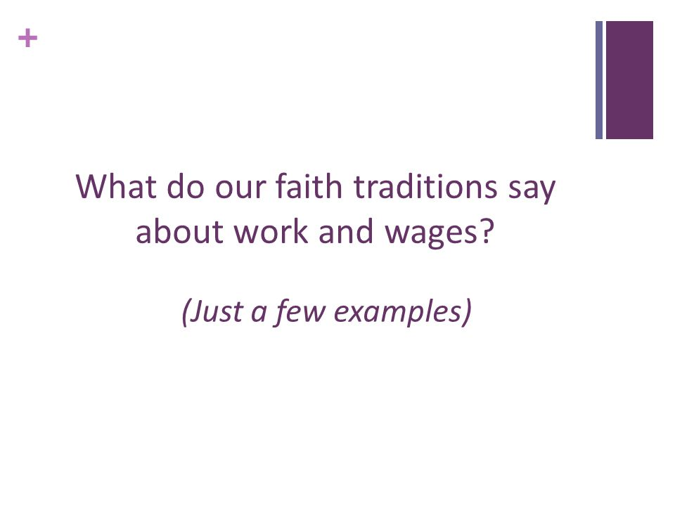 + What do our faith traditions say about work and wages (Just a few examples)