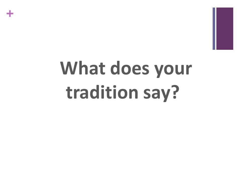 + What does your tradition say