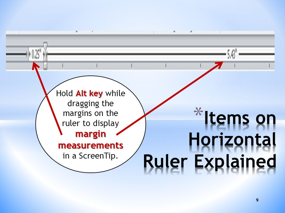 9 Alt key margin measurements Hold Alt key while dragging the margins on the ruler to display margin measurements in a ScreenTip.