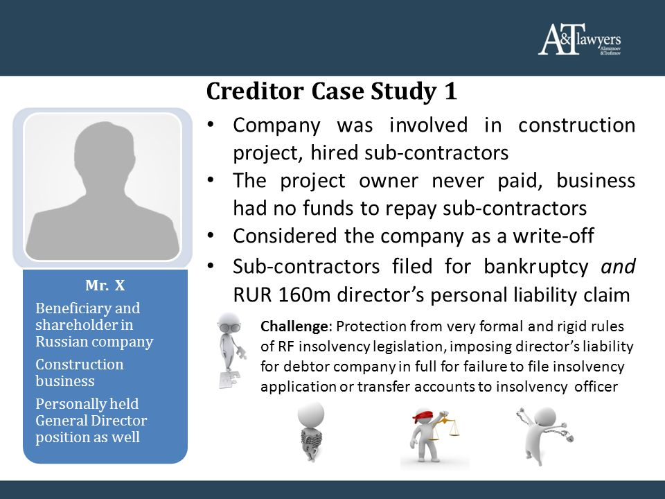 Creditor Case Study 1 Mr. X Beneficiary and shareholder in Russian company Construction business Personally held General Director position as well Com
