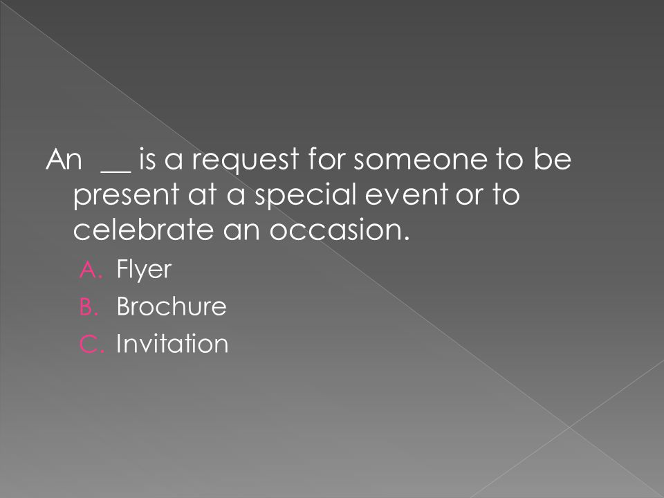 An __ is a request for someone to be present at a special event or to celebrate an occasion.